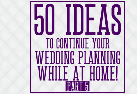 10 Final Things to Do to Continue Your Wedding Planning While Stuck Inside!