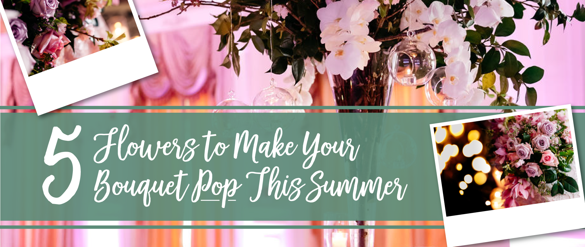 5 Flowers to Make Your Bouquet Pop This Summer